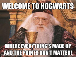 Welcome to Hogwarts, there the rules are made up and the points don't matter